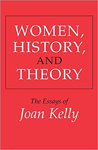 com women history and theory the essays of joan kelly women history and theory the essays of joan kelly women in culture and society reprint edition