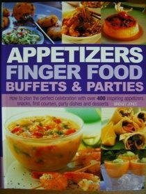 Appetizers Finger Food Buffets and Parties: How to Plan the Perfect Celebration with over 400 Inspiring Appetizers, Snacks, First Courses, Party Dishes and Desserts ()