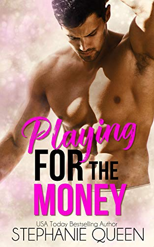 Playing for the Money: a Sizzling Sports Romance by [Queen, Stephanie]
