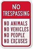 No Trespassing - No Animals No Vehicles No People No Excuses Sign, 18'' x 12''