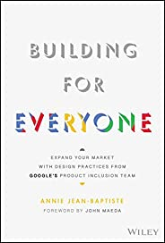 Building For Everyone: Expand Your Market With Design Practices From Google's Product Inclusion