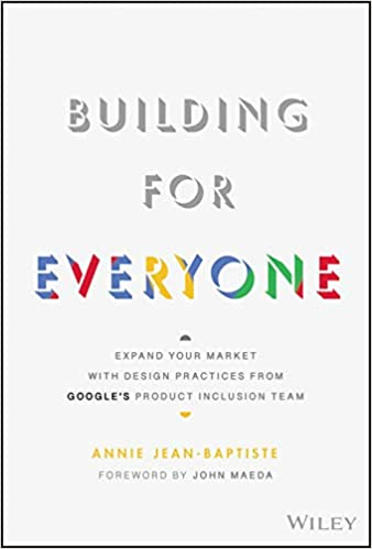 Building For Everyone Expand Your Market With Design Practices From Google S Product Inclusion Team Jean Baptiste Annie 9781119646228 Amazon Com Books