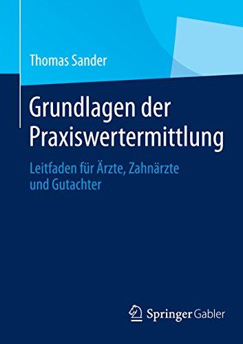 Download Grundlagen der Praxiswertermittlung: Leitfaden für Ärzte, Zahnärzte und Gutachter (German Edition) Pdf