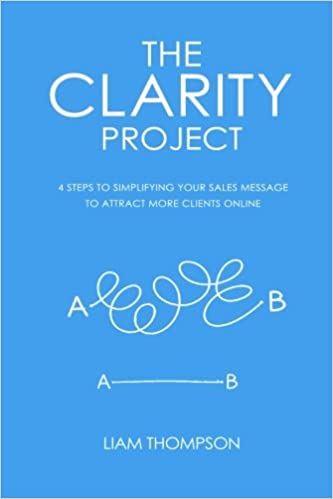 The Clarity Project 4 Steps To Simplifying Your Sales Message And