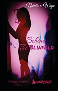Behind the Blindfold: Uncovered by Natalie E Wrye (2015-06-11)