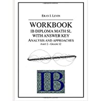 WORKBOOK WITH ANSWER KEY IB MATH SL ANALYSIS AND APPROACHES PART 2 - GRADE 12