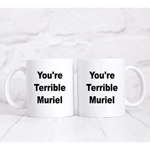 You're terrible Muriel mug/movie lover mug/Muriel's Wedding mug/mothers day gift/funny gift/birthday/new home gift/funny sayings mug/coffee