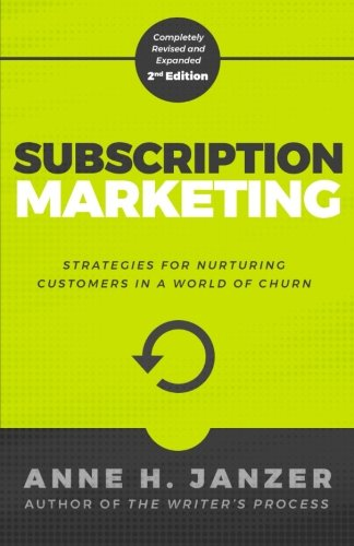 Subscription Marketing: Strategies for Nurturing Customers in a World of Churn