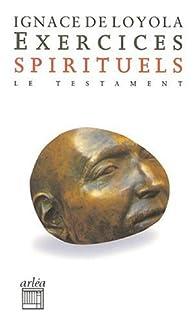 Exercices spirituels précédés du Testament par  Saint Ignace de Loyola