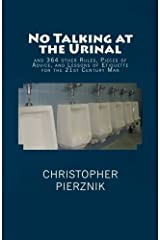 No Talking at the Urinal and 364 other Rules, Pieces of Advice, and Lessons of Etiquette for the 21st Century Man Paperback