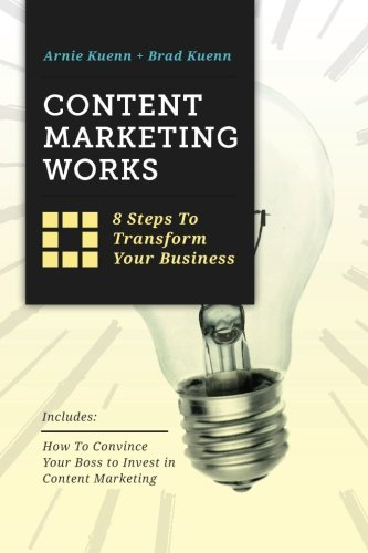 Content Marketing Works: 8 Steps to Transform Your Business