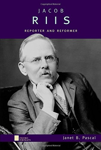 Jacob Riis: Reporter and Reformer (Oxford Portraits) - Portraits Oxford