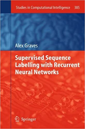 Book Supervised Sequence Labelling with Recurrent Neural Networks (Studies in Computational Intelligence) by Alex Graves (2012-02-06)