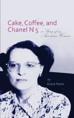 Cake, Coffee, and Chanel No. 5: A Story of An American Woman pdf