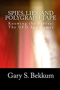 Spies, Lies, and Polygraph Tape: Knowing the Future: The UFO Spy Games