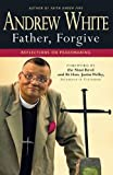 Father, Forgive: Relections On Peacemaking