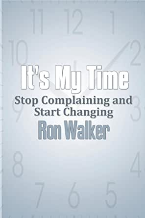 Its My Time: Stop Complaining and Start Changing (English ...