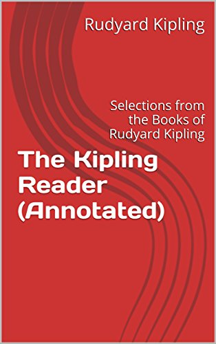 (The Kipling Reader (Annotated): Selections from the Books of Rudyard Kipling)