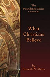 What Christians Believe: The Foundation Series Volume One