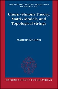 Book Chern-Simons Theory, Matrix Models, and Topological Strings (International Series of Monographs on Physics)