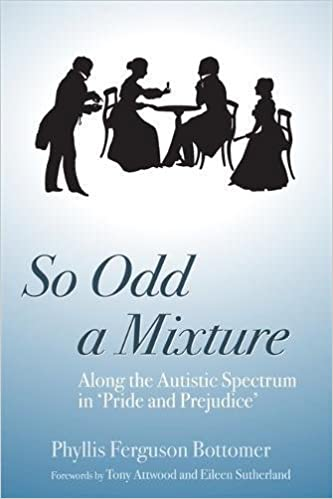 Amazon So Odd A Mixture Along The Autistic Spectrum In Pride And Prejudice 9781843104995 Phyllis Ferguson Bottomer Tony Attwood Books