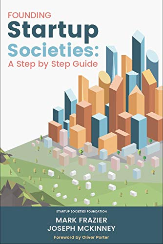 Founding Startup Societies: A Step by Step Guide by [Frazier, Mark, McKinney, Joseph ]