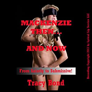 Mackenzie Then and Now: A BDSM Erotica Story Audiobook