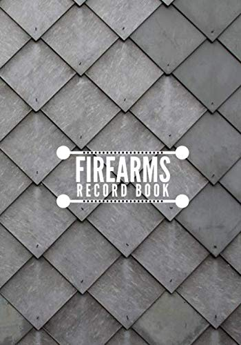 Firearms Record Book: Inventory, Acquisition and Disposition Logbook for Gun Insurance Record Keeping, All Guns Notebook Journal for Arms Collection, ... More. 7x10 120 Pages. (Firearms Logbook)