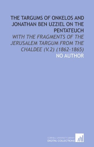 The Targums of Onkelos and Jonathan Ben Uzziel on the Pentateuch: With the Fragments of the Jerusalem Targum From the Chaldee (V.2) (1862-1865) by No Author (2009-06-25)