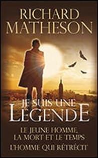 Je suis une légende / Le jeune homme, la mort et le temps / L'homme qui rétrécit par Richard Matheson