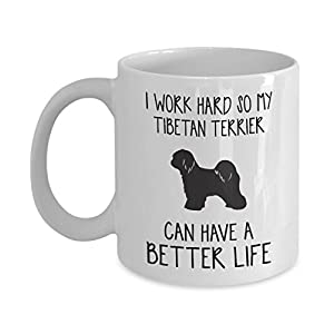Tibetan Terrier Mug - I Work Hard So Can Have A Better Life - Funny Novelty Ceramic Coffee & Tea Cup Cool Gifts For Men Or Women With Gift Box 23
