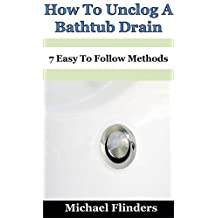 How To Unclog A Bathtub Drain: 7 Easy To Follow Methods