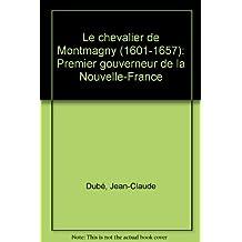 Le chevalier de Montmagny, 1601-1657: Premier gouveneur de la Nouvelle-France