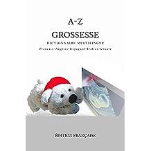 A-Z Grossesse Dictionnaire Multilingue Francais-Anglais-Espagnol-Italien-Croate (French Edition)
