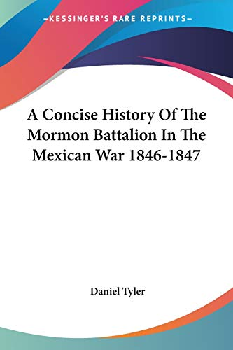 A Concise History Of The Mormon Battalion In The Mexican War 1846-1847 Daniel Tyler