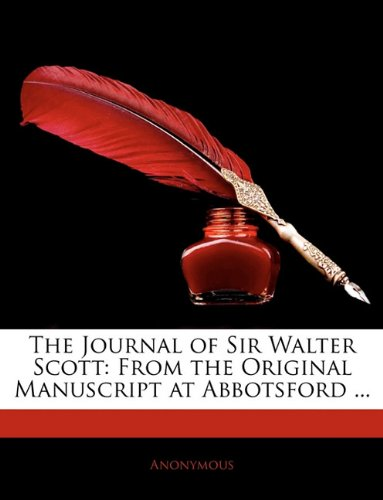 Download The Journal of Sir Walter Scott: From the Original Manuscript at Abbotsford ... PDF