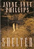 Shelter, Jayne Anne Phillips, 0395488907