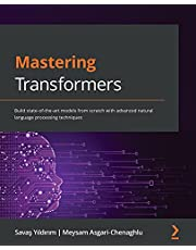 Mastering Transformers: Build state-of-the-art models from scratch with advanced natural language processing techniques