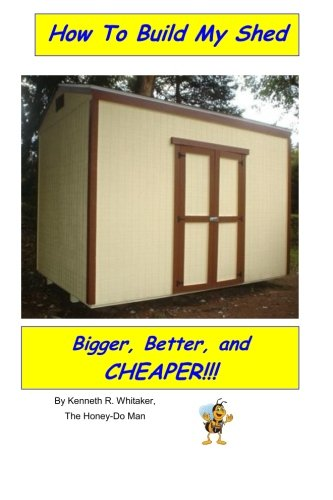 How To Build My Shed: Bigger, Better, and Cheaper!