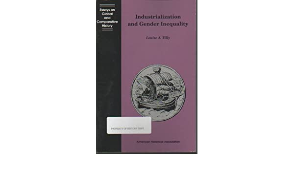 Industrialization And Gender Inequality Essays On Global And  Industrialization And Gender Inequality Essays On Global And Comparative  History Series Louise A Tilly  Amazoncom Books