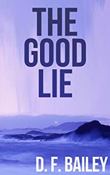 The Good Lie by [Bailey, D. F.]