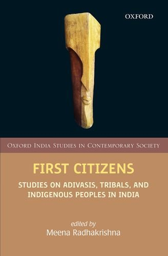 First Citizens: Studies On Adivasis, Tribals, And Indigenous Peoples In India (Oxford India Studies In Contemporary Society)