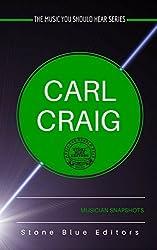 Carl Craig [Detroit techno]: Musician Snapshots (The Music You Should Hear Series Book 2)