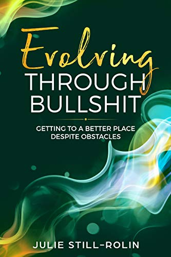 (Evolving Through Bullshit: Getting to a Better Place Despite Obstacles)