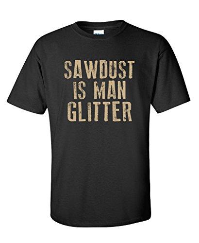 Dust Tee (Feelin Good Tees Sawdust Is Man Glitter Novelty Adult Humor Builder Construction Funny T Shirt XL Black)