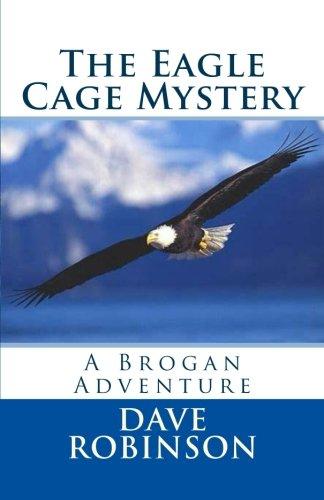 - The Eagle Cage Mystery: A Brogan Adventure (Brogan Adventure Series) (Volume 1)
