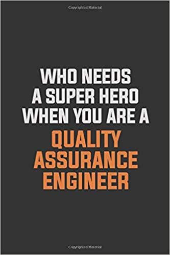 who needs a super hero when you are a quality assurance engineer