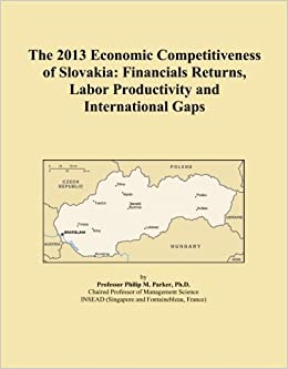Book The 2013 Economic Competitiveness of Slovakia: Financials Returns, Labor Productivity and International Gaps