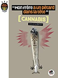 Mon frère a un pétard dans la tête : Cannabis par Christine Deroin