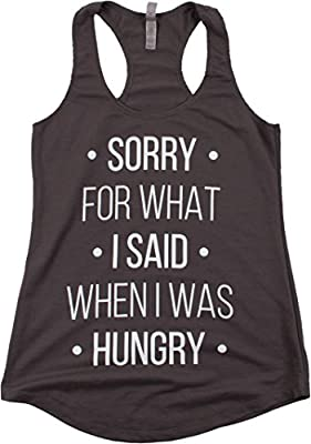 Sorry for What I Said When I was Hungry | Funny Hangry Women's Racerback Tank